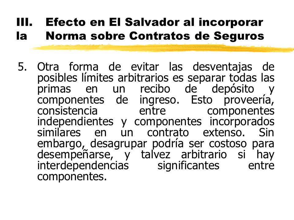 III.Efecto en El Salvador al incorporar la Norma sobre Contratos de Seguros 5.Otra forma de evitar las desventajas de posibles límites arbitrarios es