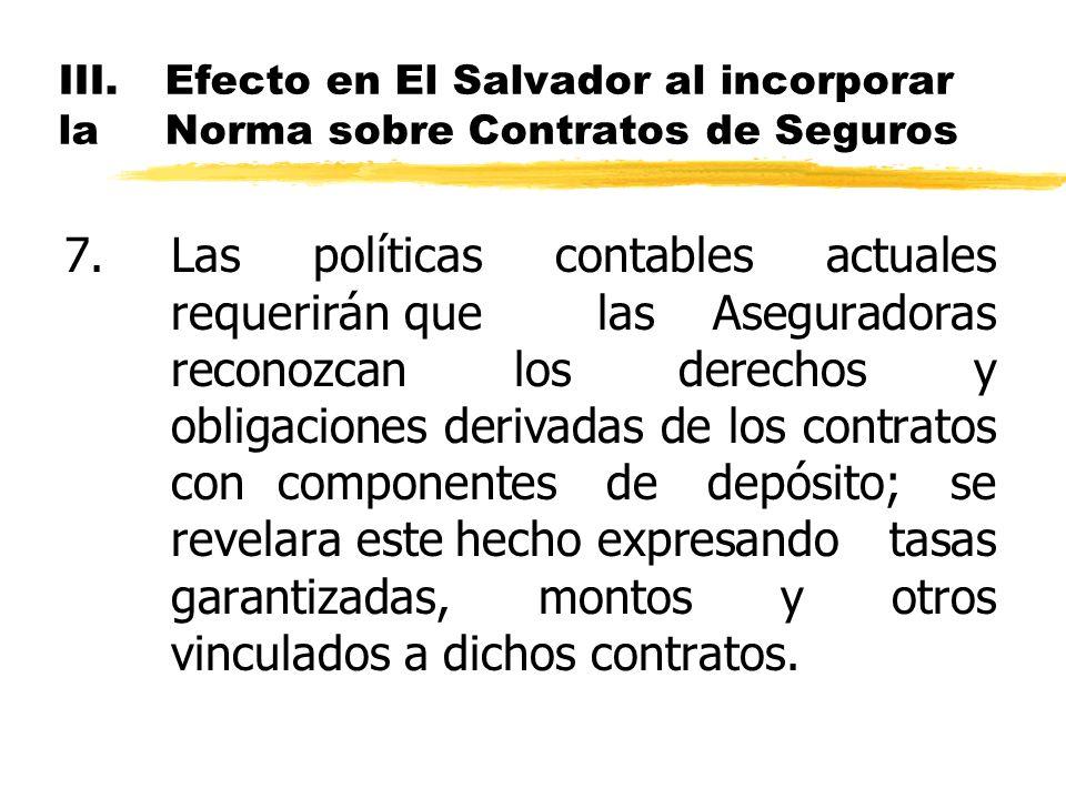 III.Efecto en El Salvador al incorporar la Norma sobre Contratos de Seguros 7.Las políticas contables actuales requerirán que las Aseguradoras reconoz