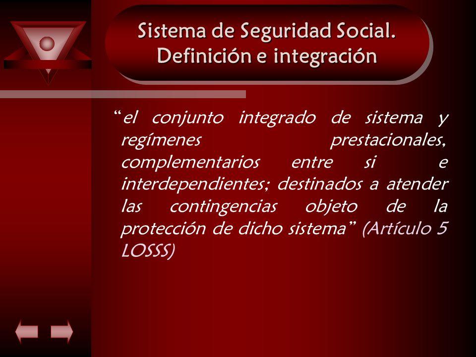 Sistema de Seguridad Social. Definición e integración el conjunto integrado de sistema y regímenes prestacionales, complementarios entre si e interdep