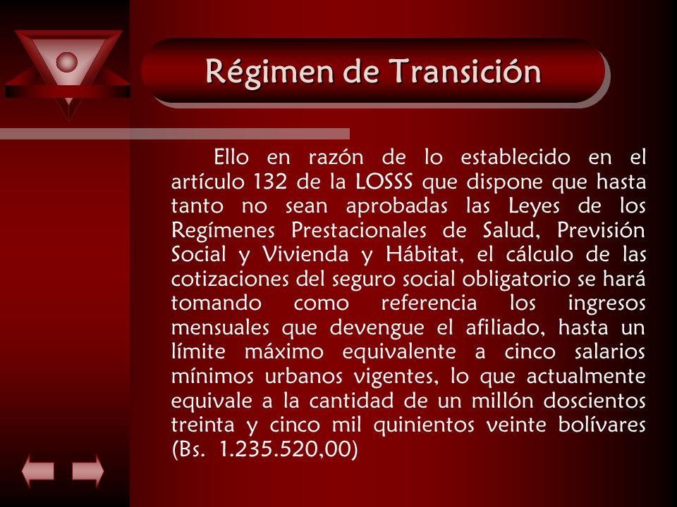 Régimen de Transición Ello en razón de lo establecido en el artículo 132 de la LOSSS que dispone que hasta tanto no sean aprobadas las Leyes de los Re