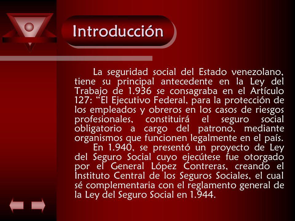 IntroducciónIntroducción La seguridad social del Estado venezolano, tiene su principal antecedente en la Ley del Trabajo de 1.936 se consagraba en el