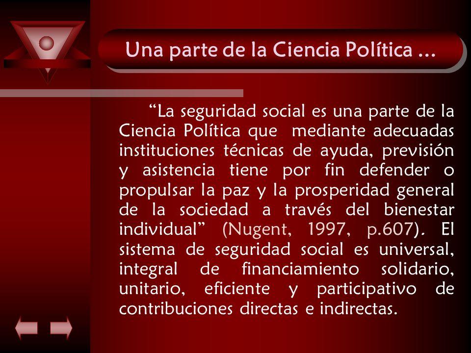 Una parte de la Ciencia Política... La seguridad social es una parte de la Ciencia Política que mediante adecuadas instituciones técnicas de ayuda, pr