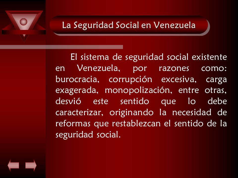 La Seguridad Social en Venezuela El sistema de seguridad social existente en Venezuela, por razones como: burocracia, corrupción excesiva, carga exage
