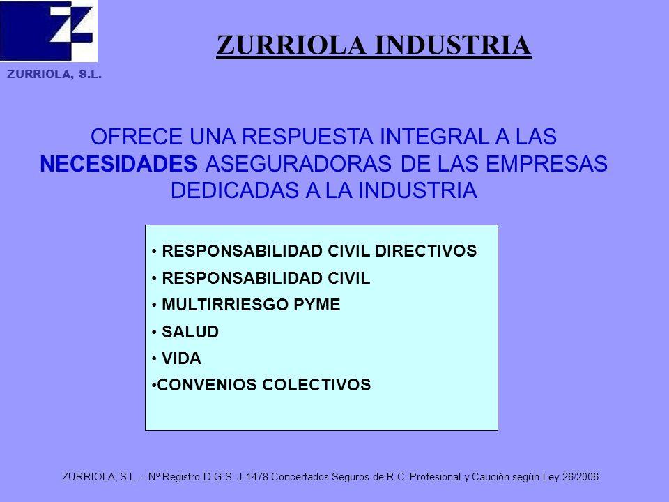 ZURRIOLA, S.L. ZURRIOLA, S.L. – Nº Registro D.G.S. J-1478 Concertados Seguros de R.C. Profesional y Caución según Ley 26/2006 ZURRIOLA INDUSTRIA OFREC