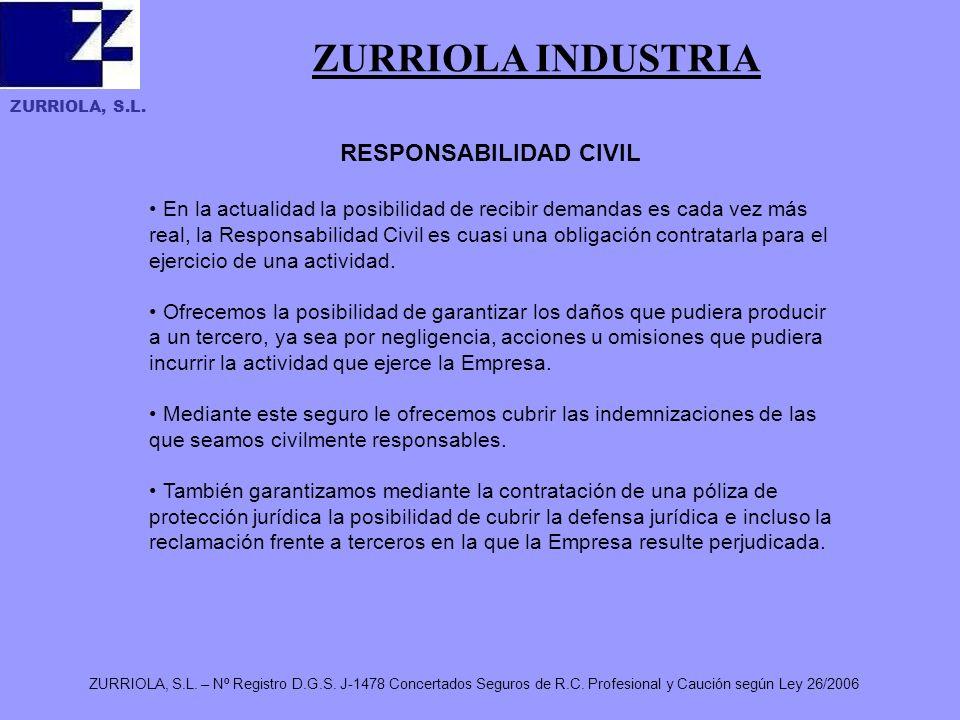 ZURRIOLA, S.L. ZURRIOLA, S.L. – Nº Registro D.G.S. J-1478 Concertados Seguros de R.C. Profesional y Caución según Ley 26/2006 ZURRIOLA INDUSTRIA RESPO