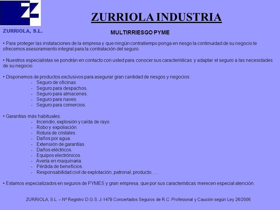 ZURRIOLA, S.L. ZURRIOLA, S.L. – Nº Registro D.G.S. J-1478 Concertados Seguros de R.C. Profesional y Caución según Ley 26/2006 ZURRIOLA INDUSTRIA MULTI