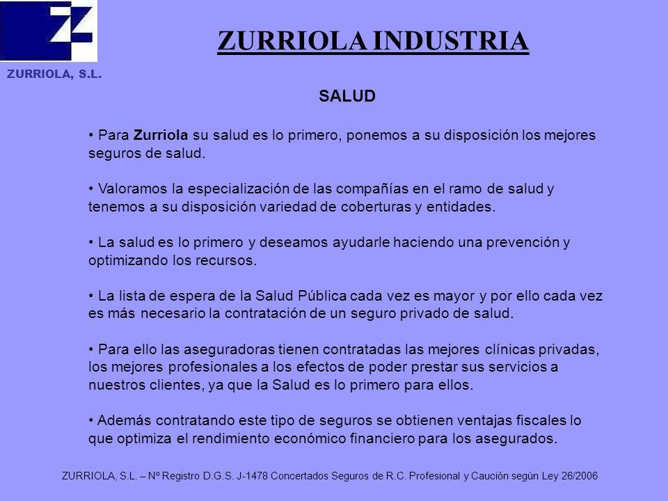 ZURRIOLA, S.L. ZURRIOLA, S.L. – Nº Registro D.G.S. J-1478 Concertados Seguros de R.C. Profesional y Caución según Ley 26/2006 ZURRIOLA INDUSTRIA SALUD
