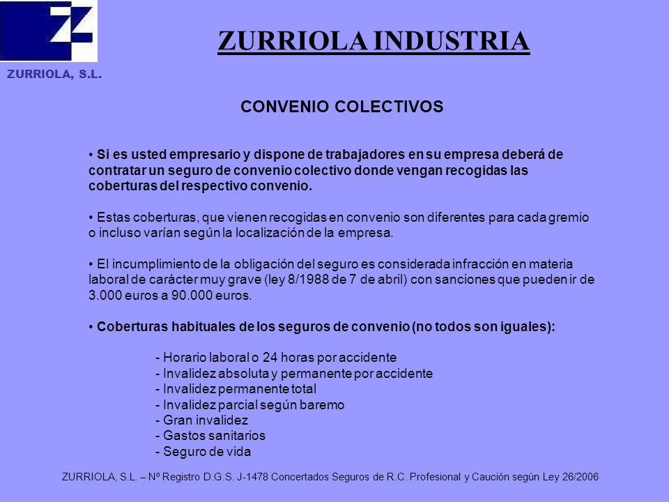ZURRIOLA, S.L. ZURRIOLA, S.L. – Nº Registro D.G.S. J-1478 Concertados Seguros de R.C. Profesional y Caución según Ley 26/2006 ZURRIOLA INDUSTRIA CONVE