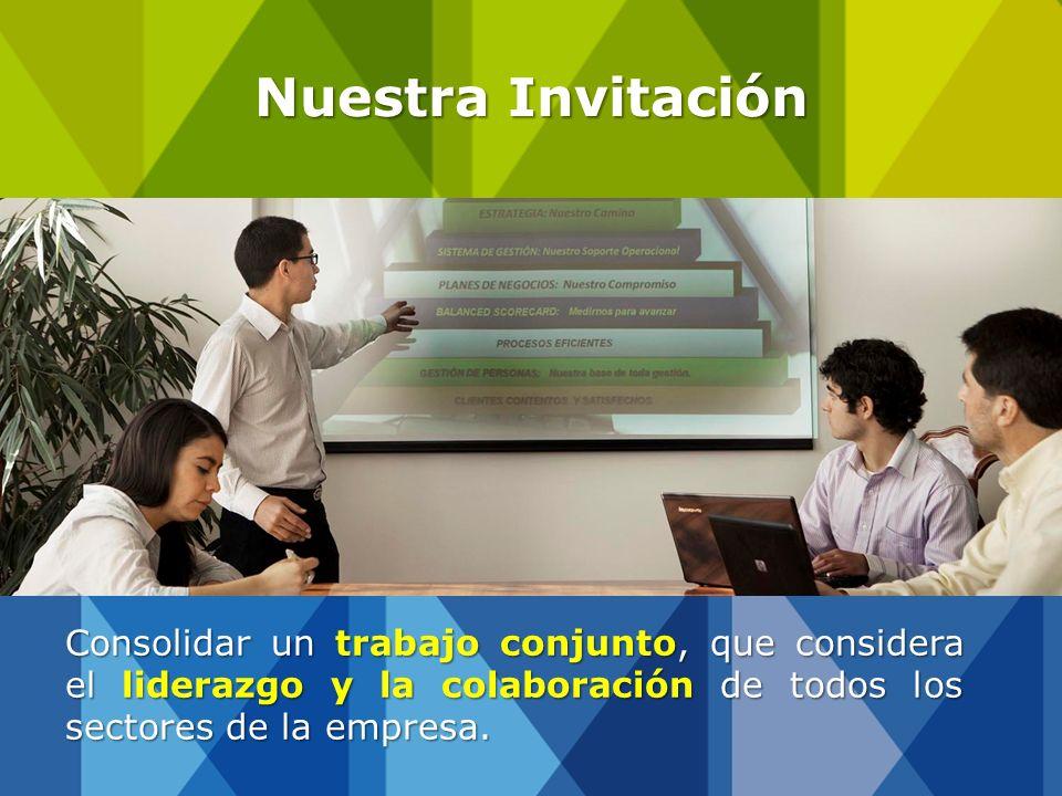 Consolidar un trabajo conjunto, que considera el liderazgo y la colaboración de todos los sectores de la empresa. Nuestra Invitación