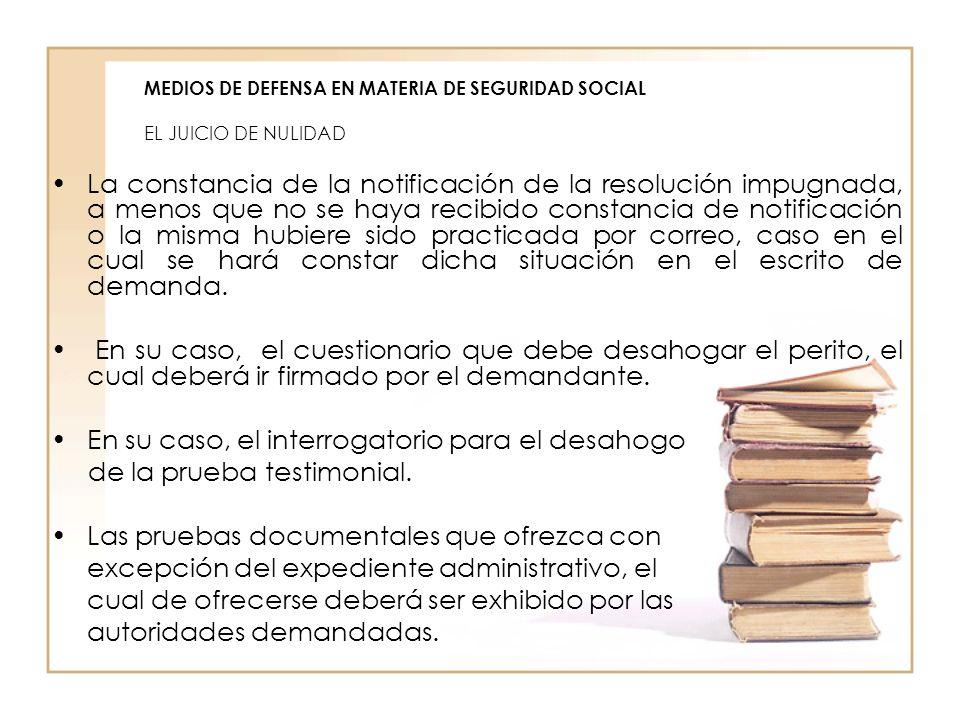 MEDIOS DE DEFENSA EN MATERIA DE SEGURIDAD SOCIAL EL JUICIO DE NULIDAD La constancia de la notificación de la resolución impugnada, a menos que no se h