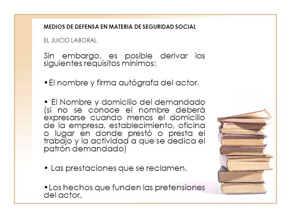 MEDIOS DE DEFENSA EN MATERIA DE SEGURIDAD SOCIAL EL JUICIO LABORAL Sin embargo, es posible derivar los siguientes requisitos mínimos: El nombre y firm