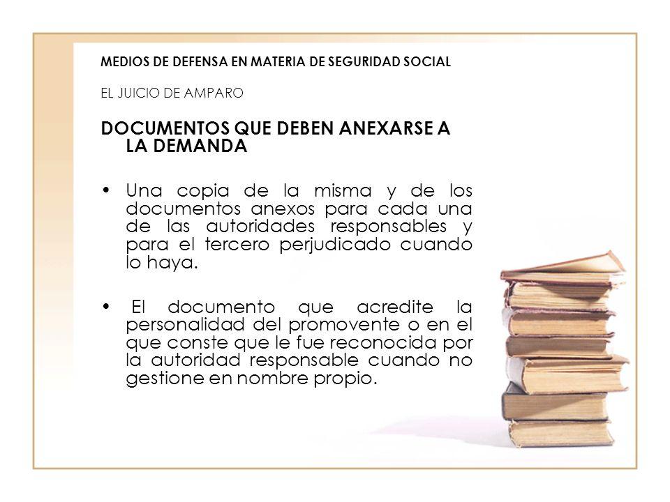 MEDIOS DE DEFENSA EN MATERIA DE SEGURIDAD SOCIAL EL JUICIO DE AMPARO DOCUMENTOS QUE DEBEN ANEXARSE A LA DEMANDA Una copia de la misma y de los documen