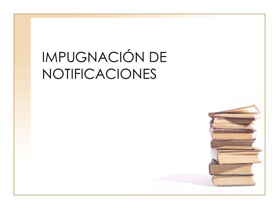 IMPUGNACIÓN DE NOTIFICACIONES