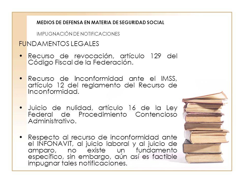 MEDIOS DE DEFENSA EN MATERIA DE SEGURIDAD SOCIAL IMPUGNACIÓN DE NOTIFICACIONES FUNDAMENTOS LEGALES Recurso de revocación, artículo 129 del Código Fisc