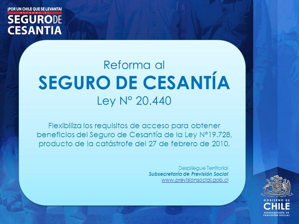 Reforma al SEGURO DE CESANTÍA Ley N° 20.440 Flexibiliza los requisitos de acceso para obtener beneficios del Seguro de Cesantía de la Ley N°19.728, pr