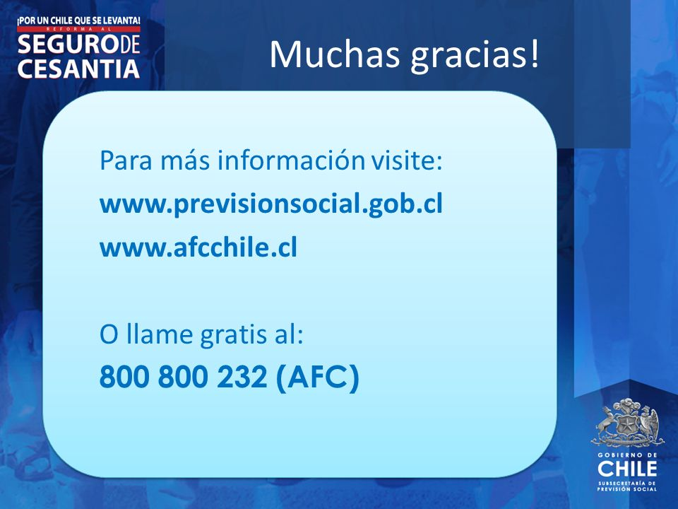 Muchas gracias! Para más información visite: www.previsionsocial.gob.cl www.afcchile.cl O llame gratis al: 800 800 232 (AFC)