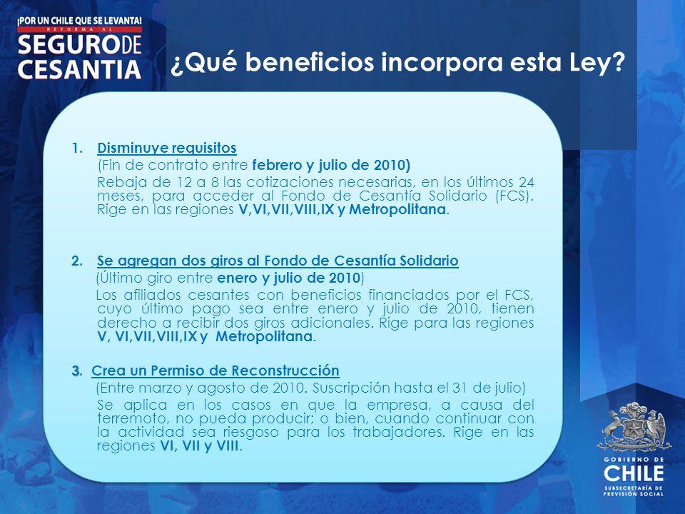 ¿Qué beneficios incorpora esta Ley? 1.Disminuye requisitos (Fin de contrato entre febrero y julio de 2010) Rebaja de 12 a 8 las cotizaciones necesaria