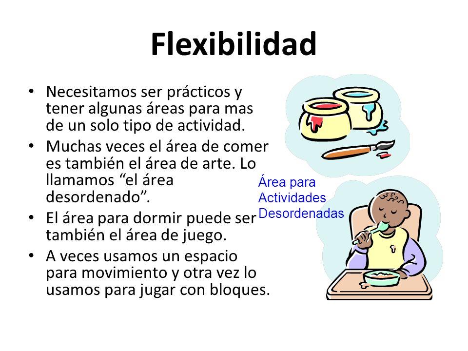 Área para Actividades Desordenadas Flexibilidad Necesitamos ser prácticos y tener algunas áreas para mas de un solo tipo de actividad. Muchas veces el