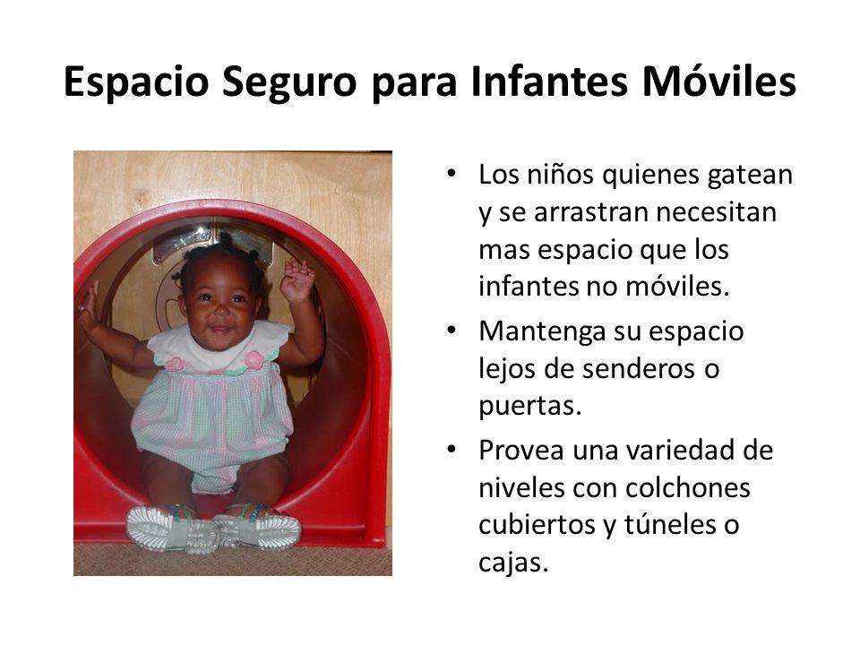 Espacio Seguro para Infantes Móviles Los niños quienes gatean y se arrastran necesitan mas espacio que los infantes no móviles. Mantenga su espacio le