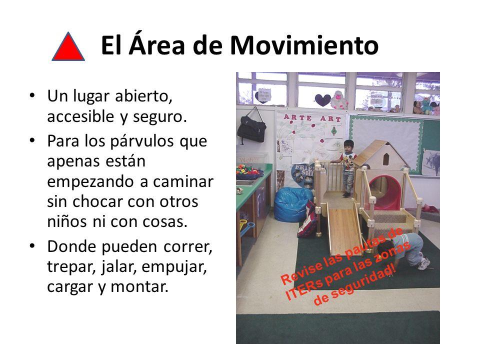 El Área de Movimiento Un lugar abierto, accesible y seguro. Para los párvulos que apenas están empezando a caminar sin chocar con otros niños ni con c