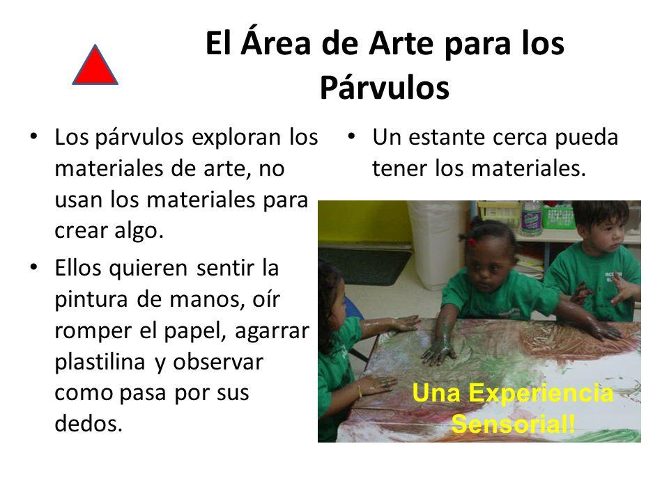 El Área de Arte para los Párvulos Los párvulos exploran los materiales de arte, no usan los materiales para crear algo.