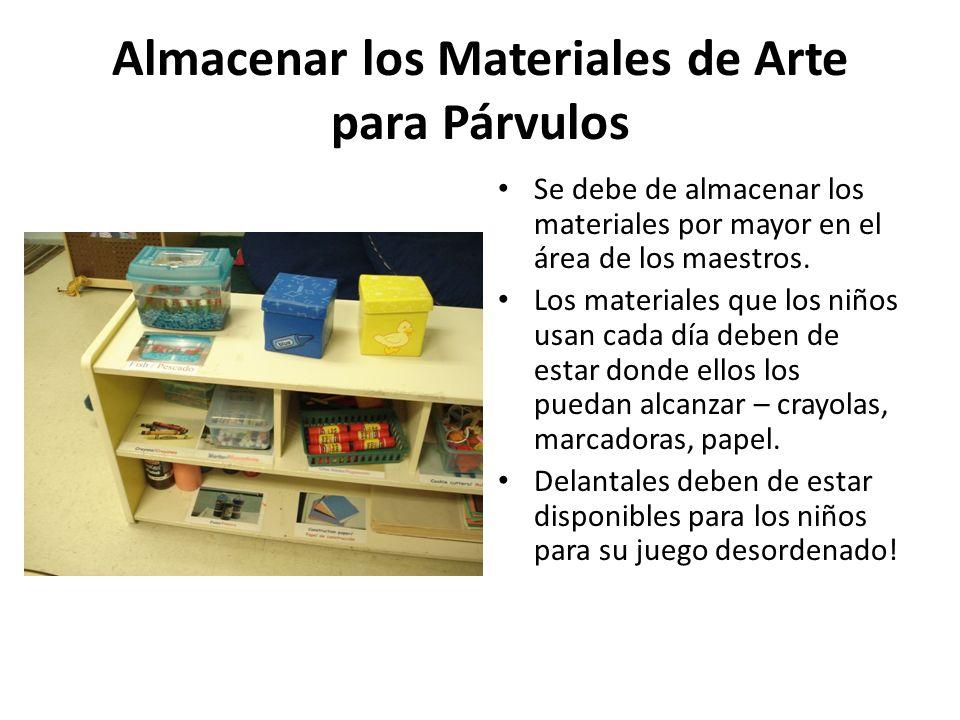 Almacenar los Materiales de Arte para Párvulos Se debe de almacenar los materiales por mayor en el área de los maestros. Los materiales que los niños