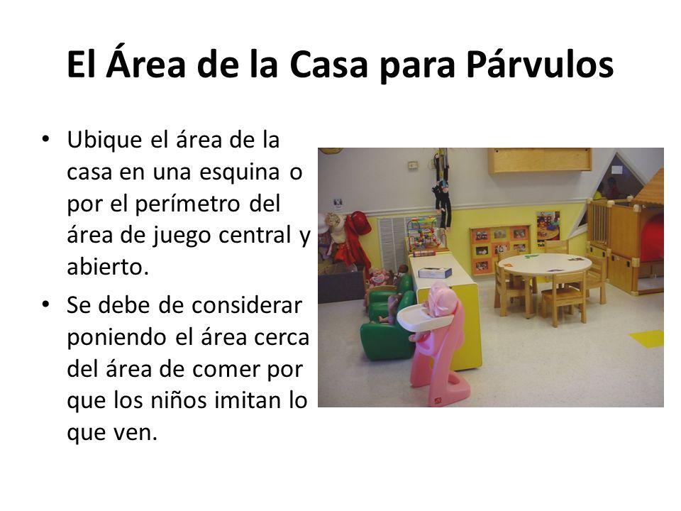 El Área de la Casa para Párvulos Ubique el área de la casa en una esquina o por el perímetro del área de juego central y abierto. Se debe de considera