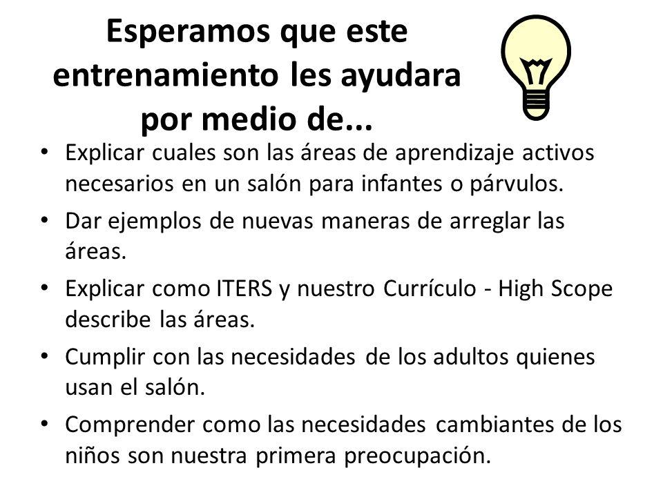 Esperamos que este entrenamiento les ayudara por medio de... Explicar cuales son las áreas de aprendizaje activos necesarios en un salón para infantes