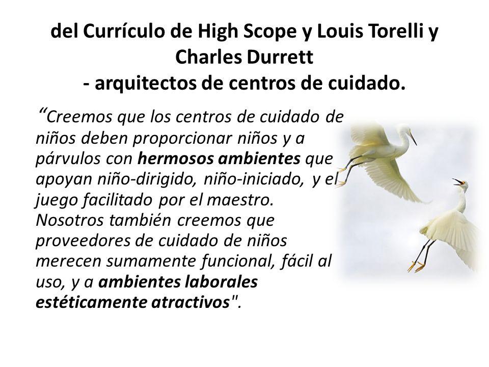 del Currículo de High Scope y Louis Torelli y Charles Durrett - arquitectos de centros de cuidado. Creemos que los centros de cuidado de niños deben p