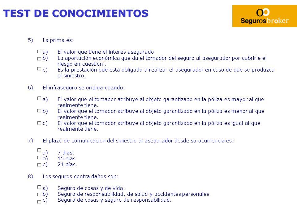 TEST DE CONOCIMIENTOS 5)La prima es: a)El valor que tiene el interés asegurado. b)La aportación económica que da el tomador del seguro al asegurador p