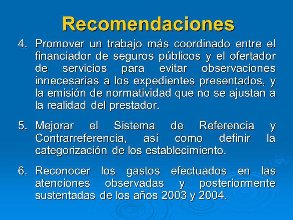 Recomendaciones 1.Mejorar la captación de beneficiarios de los seguros públicos en el primer nivel de atención, mediante la visita domiciliaria según