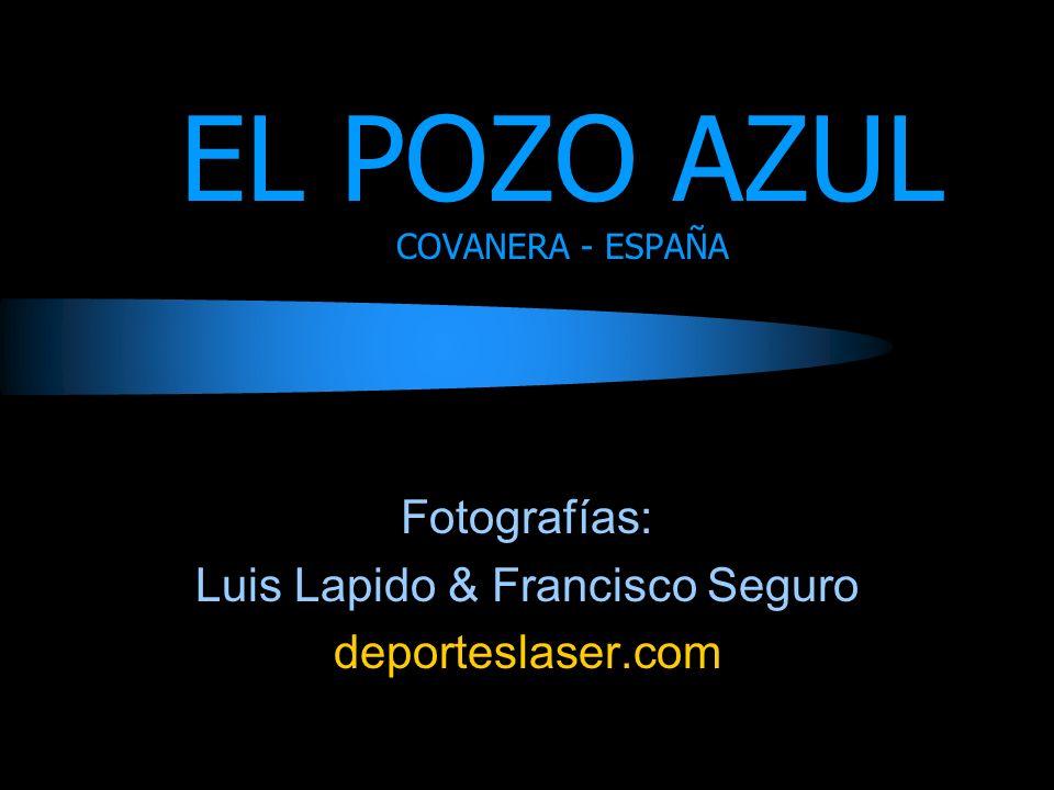 EL POZO AZUL COVANERA - ESPAÑA Fotografías: Luis Lapido & Francisco Seguro deporteslaser.com