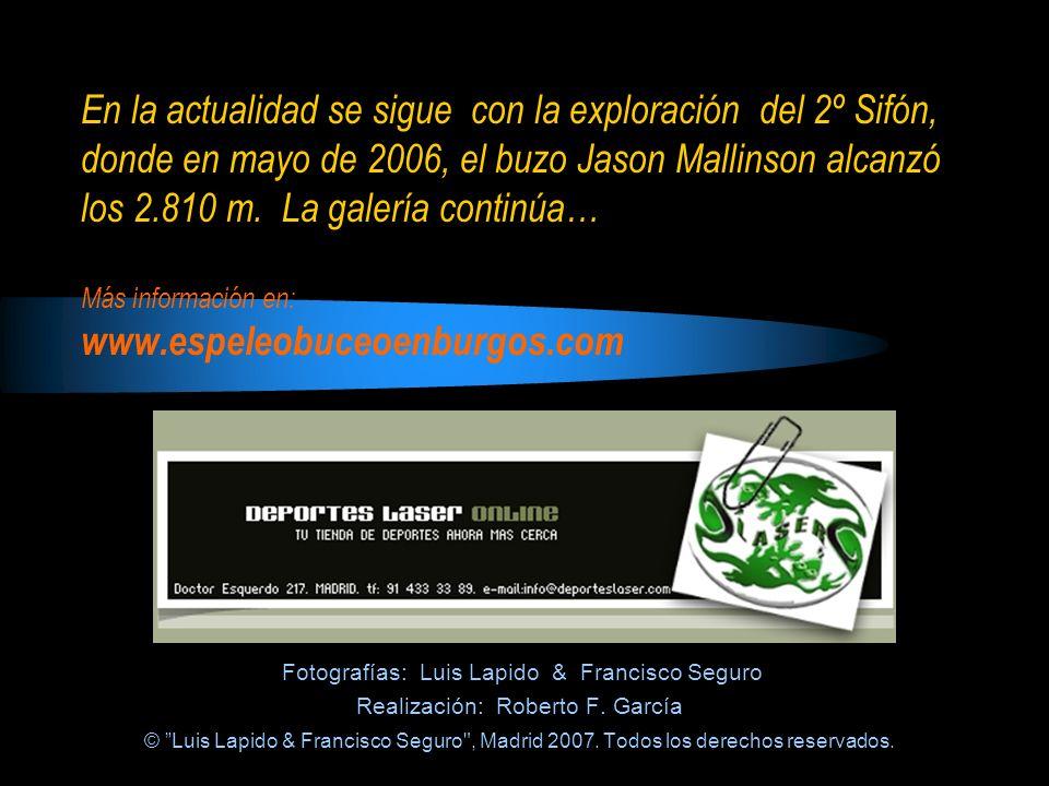En la actualidad se sigue con la exploración del 2º Sifón, donde en mayo de 2006, el buzo Jason Mallinson alcanzó los 2.810 m. La galería continúa… Má