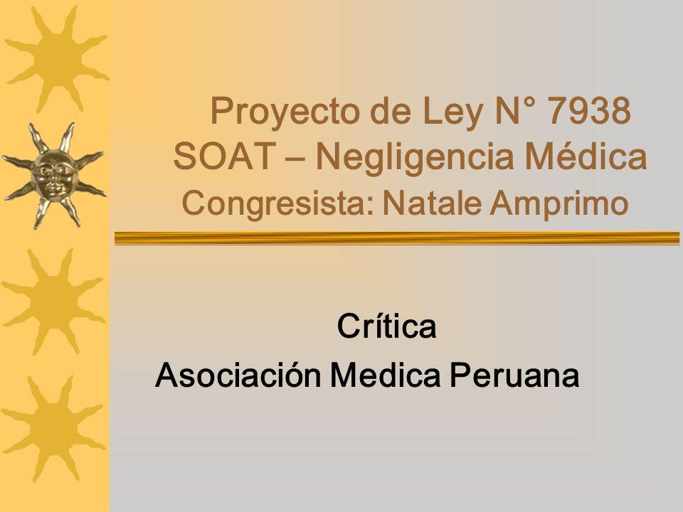 Proyecto de Ley N° 7938 SOAT – Negligencia Médica Congresista: Natale Amprimo Crítica Asociación Medica Peruana