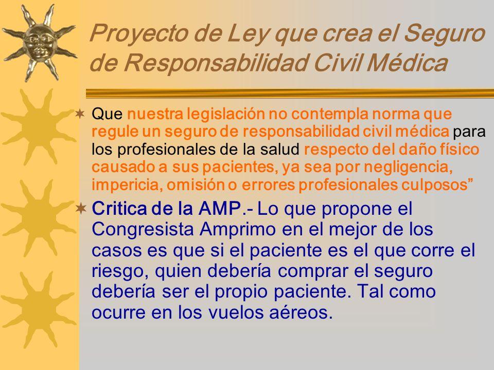 Proyecto de Ley que crea el Seguro de Responsabilidad Civil Médica Que nuestra legislación no contempla norma que regule un seguro de responsabilidad