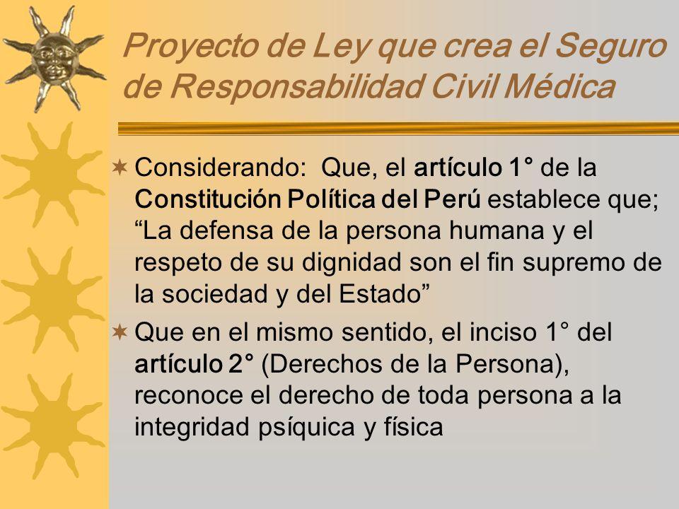 Proyecto de Ley que crea el Seguro de Responsabilidad Civil Médica Considerando: Que, el artículo 1° de la Constitución Política del Perú establece qu