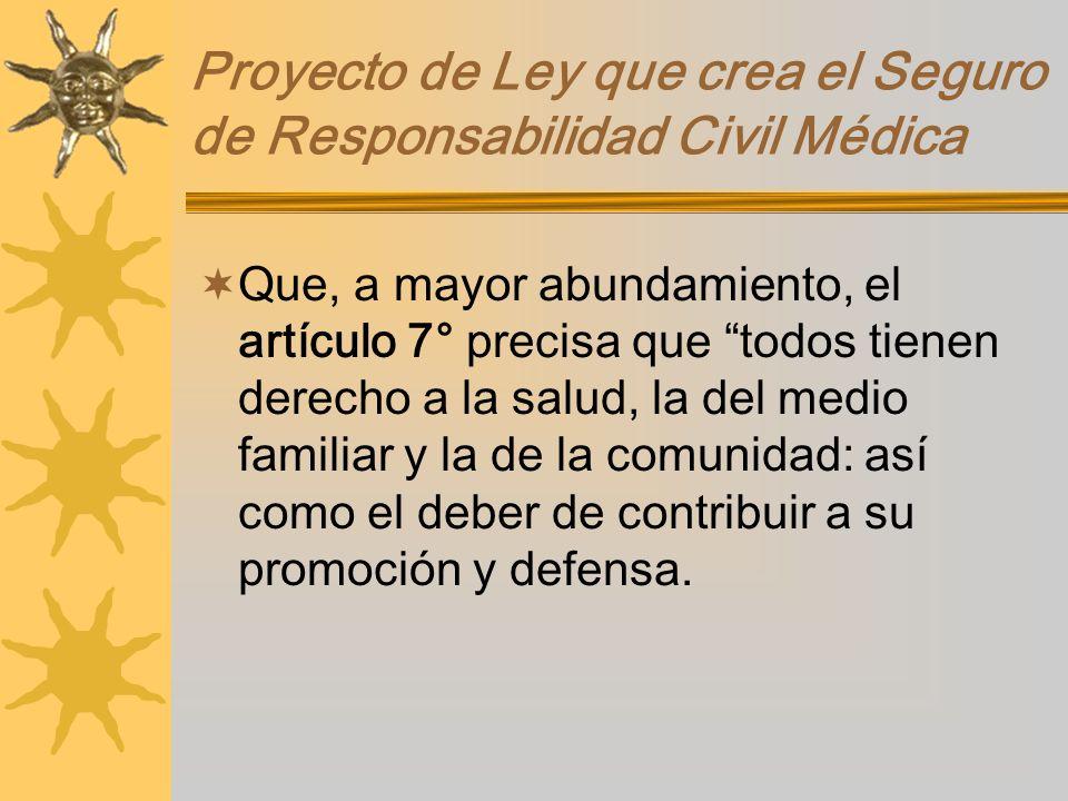 Proyecto de Ley que crea el Seguro de Responsabilidad Civil Médica Que, a mayor abundamiento, el artículo 7° precisa que todos tienen derecho a la sal