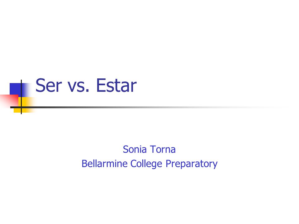 Ser vs. Estar Sonia Torna Bellarmine College Preparatory