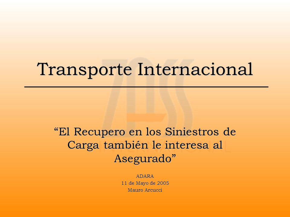 Transporte Internacional El Recupero en los Siniestros de Carga también le interesa al Asegurado ADARA 11 de Mayo de 2005 Mauro Arcucci