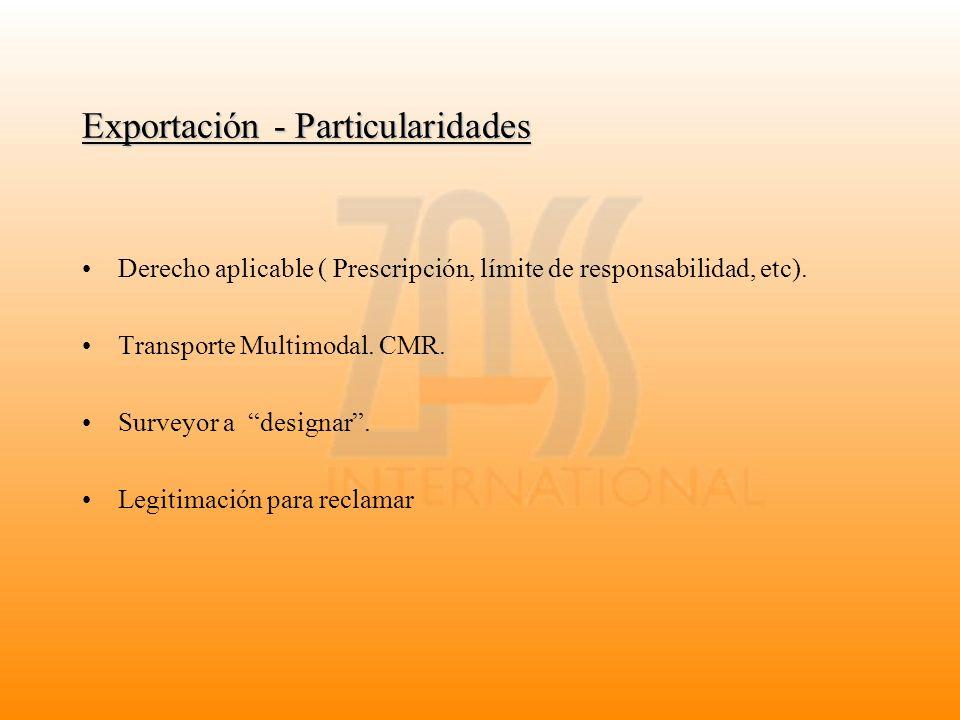 Exportación - Particularidades Derecho aplicable ( Prescripción, límite de responsabilidad, etc). Transporte Multimodal. CMR. Surveyor a designar. Leg