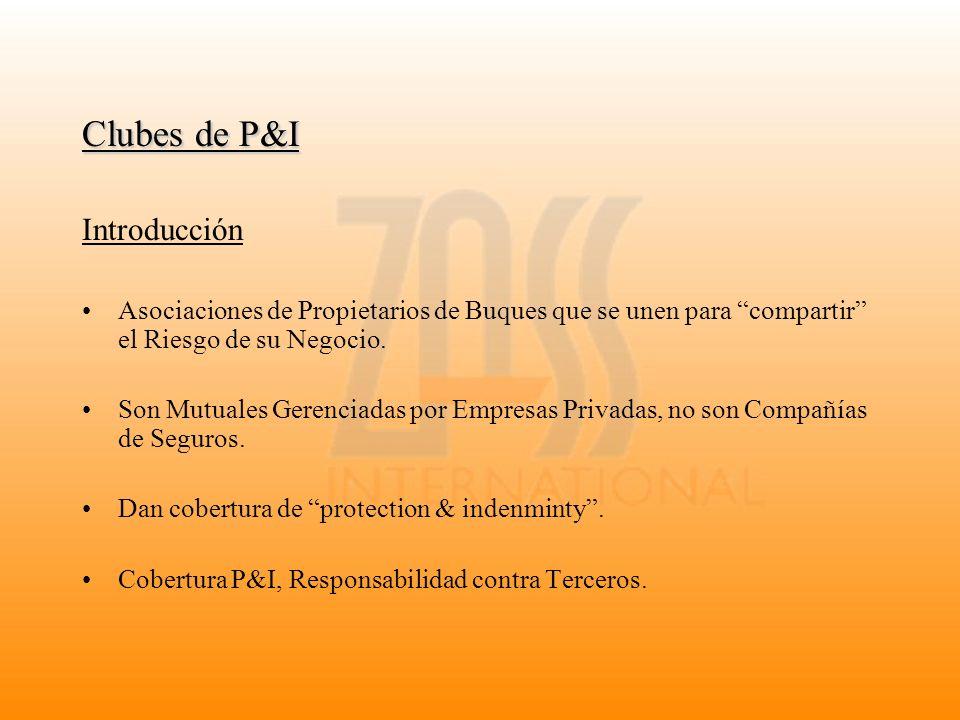 Clubes de P&I Introducción Asociaciones de Propietarios de Buques que se unen para compartir el Riesgo de su Negocio. Son Mutuales Gerenciadas por Emp