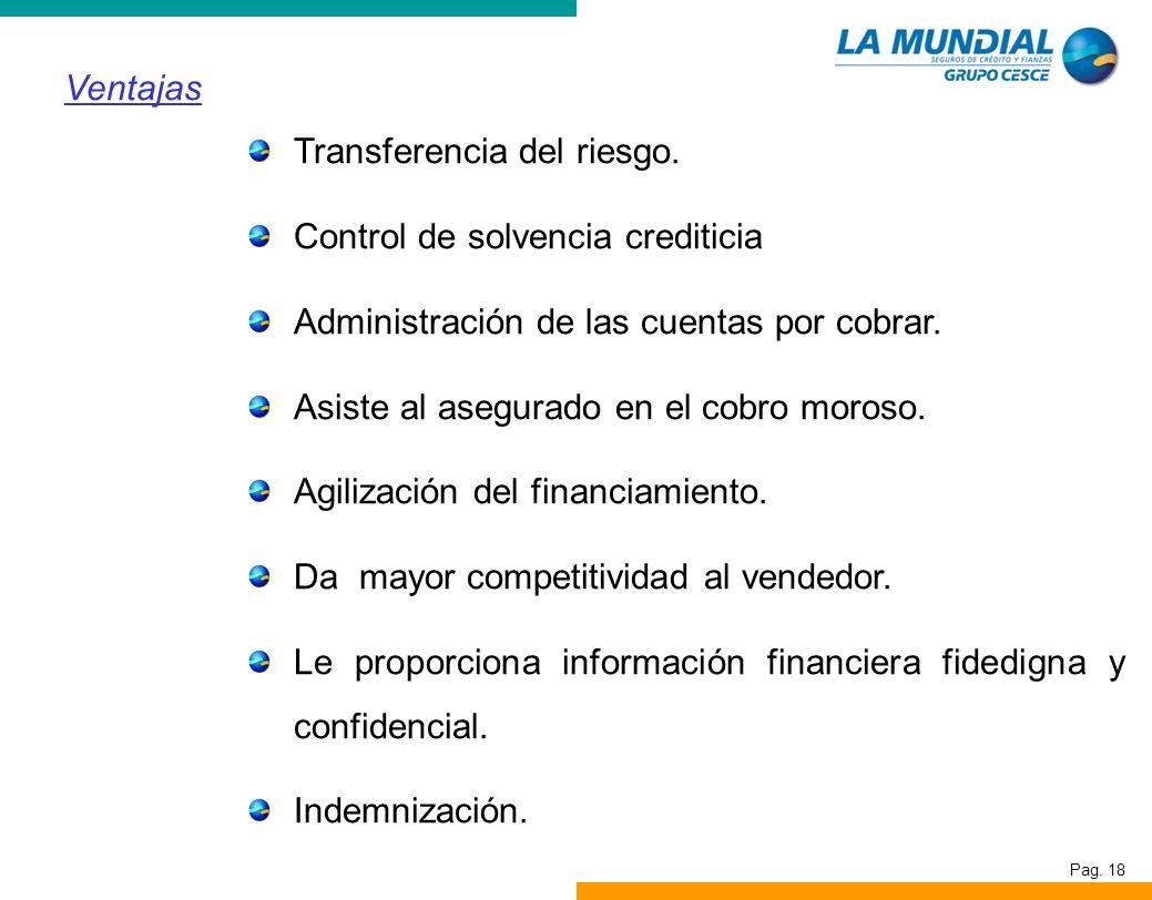 Pag. 18 Transferencia del riesgo. Control de solvencia crediticia Administración de las cuentas por cobrar. Asiste al asegurado en el cobro moroso. Ag