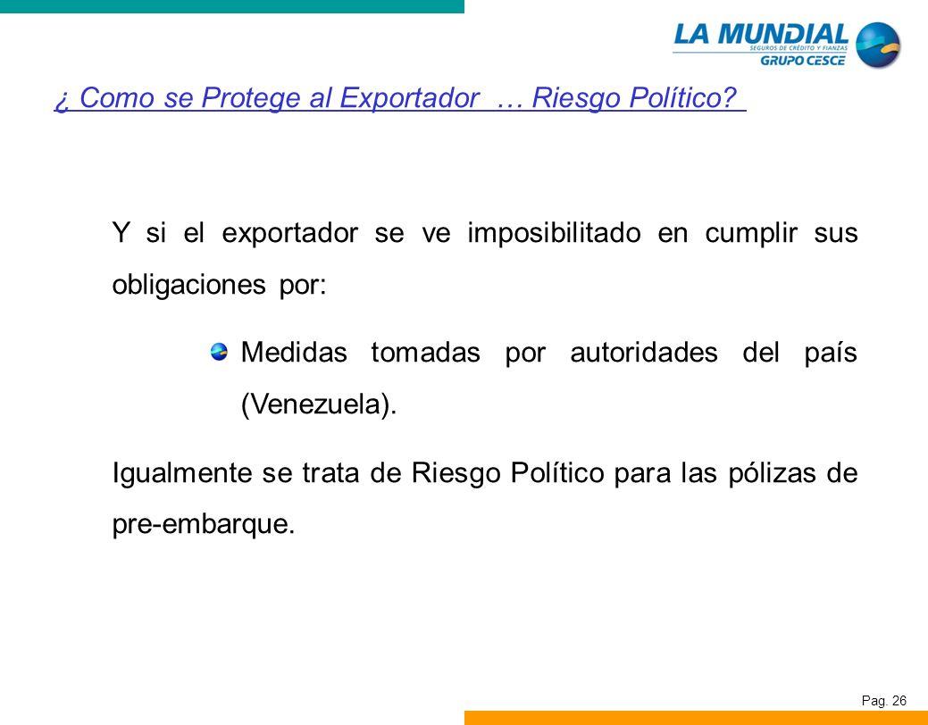 Pag. 26 Y si el exportador se ve imposibilitado en cumplir sus obligaciones por: Medidas tomadas por autoridades del país (Venezuela). Igualmente se t