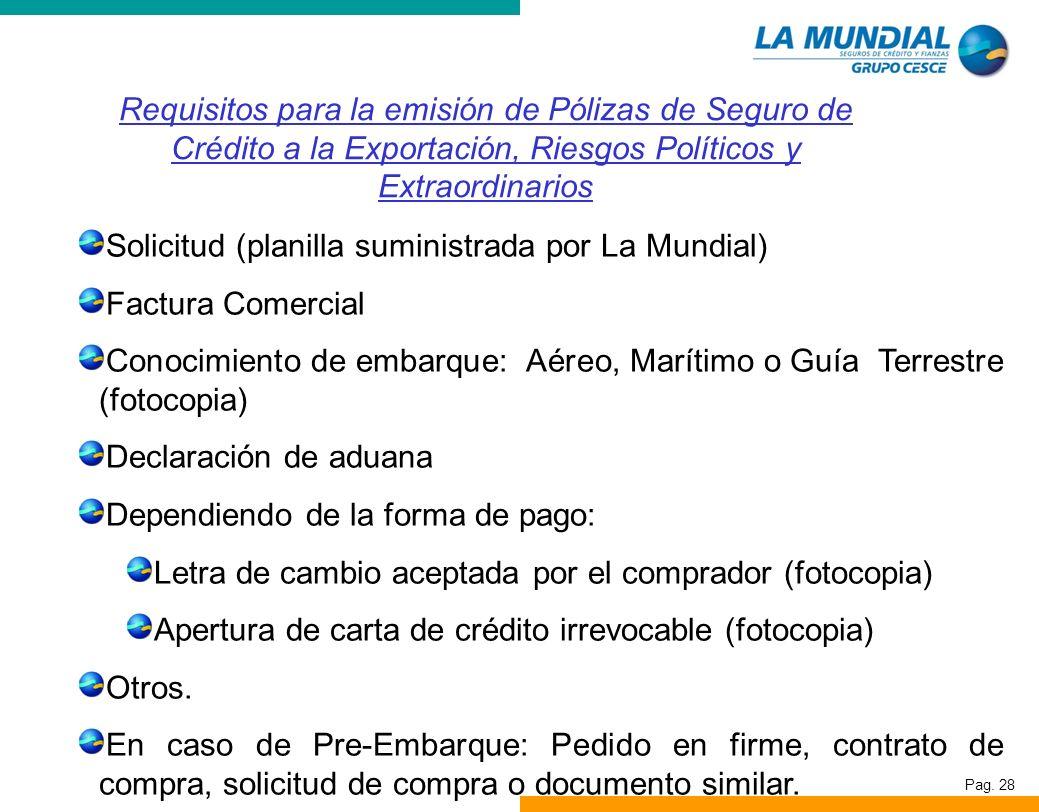 Pag. 28 Solicitud (planilla suministrada por La Mundial) Factura Comercial Conocimiento de embarque: Aéreo, Marítimo o Guía Terrestre (fotocopia) Decl