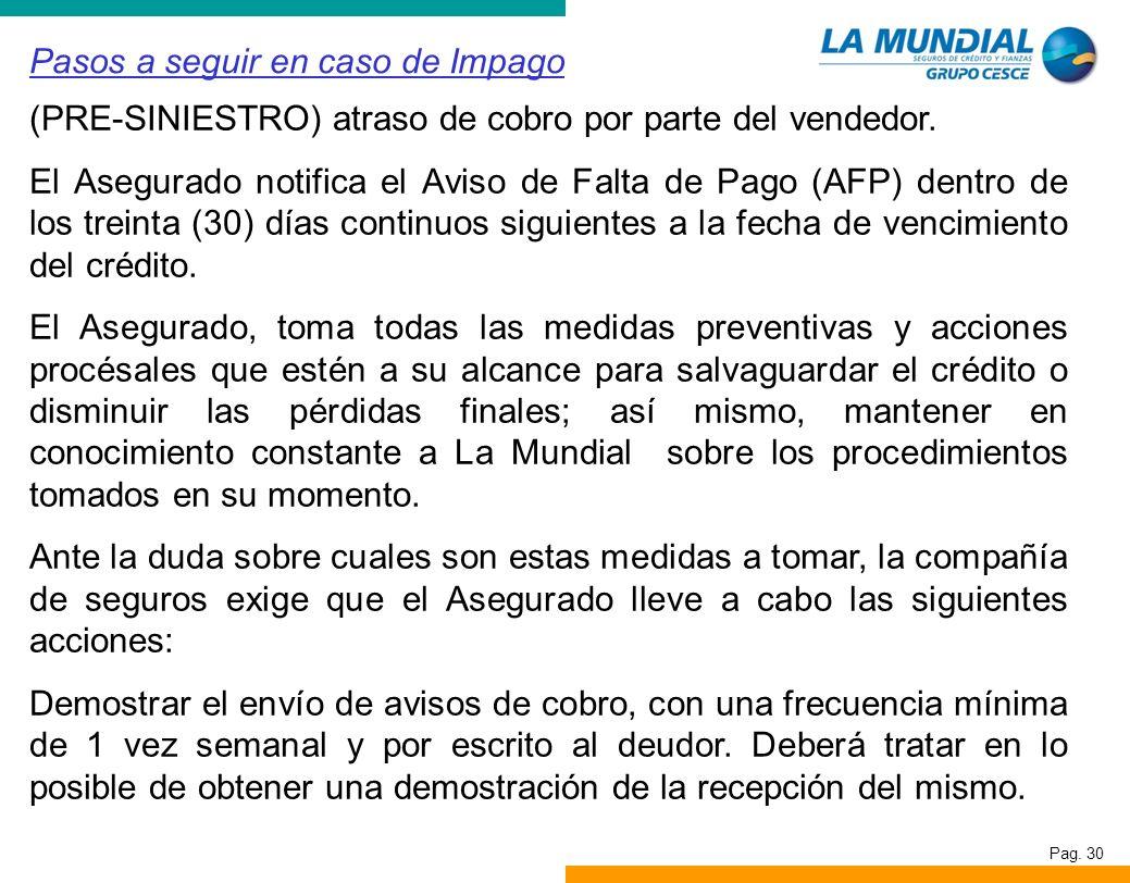 Pag. 30 Pasos a seguir en caso de Impago (PRE-SINIESTRO) atraso de cobro por parte del vendedor. El Asegurado notifica el Aviso de Falta de Pago (AFP)