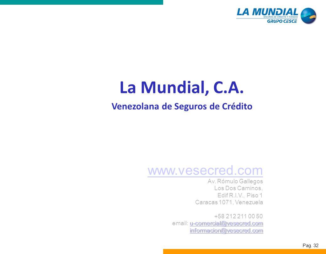 Pag. 32 La Mundial, C.A. Venezolana de Seguros de Crédito www.vesecred.com Av. Rómulo Gallegos Los Dos Caminos, Edif R.I.V., Piso 1 Caracas 1071, Vene
