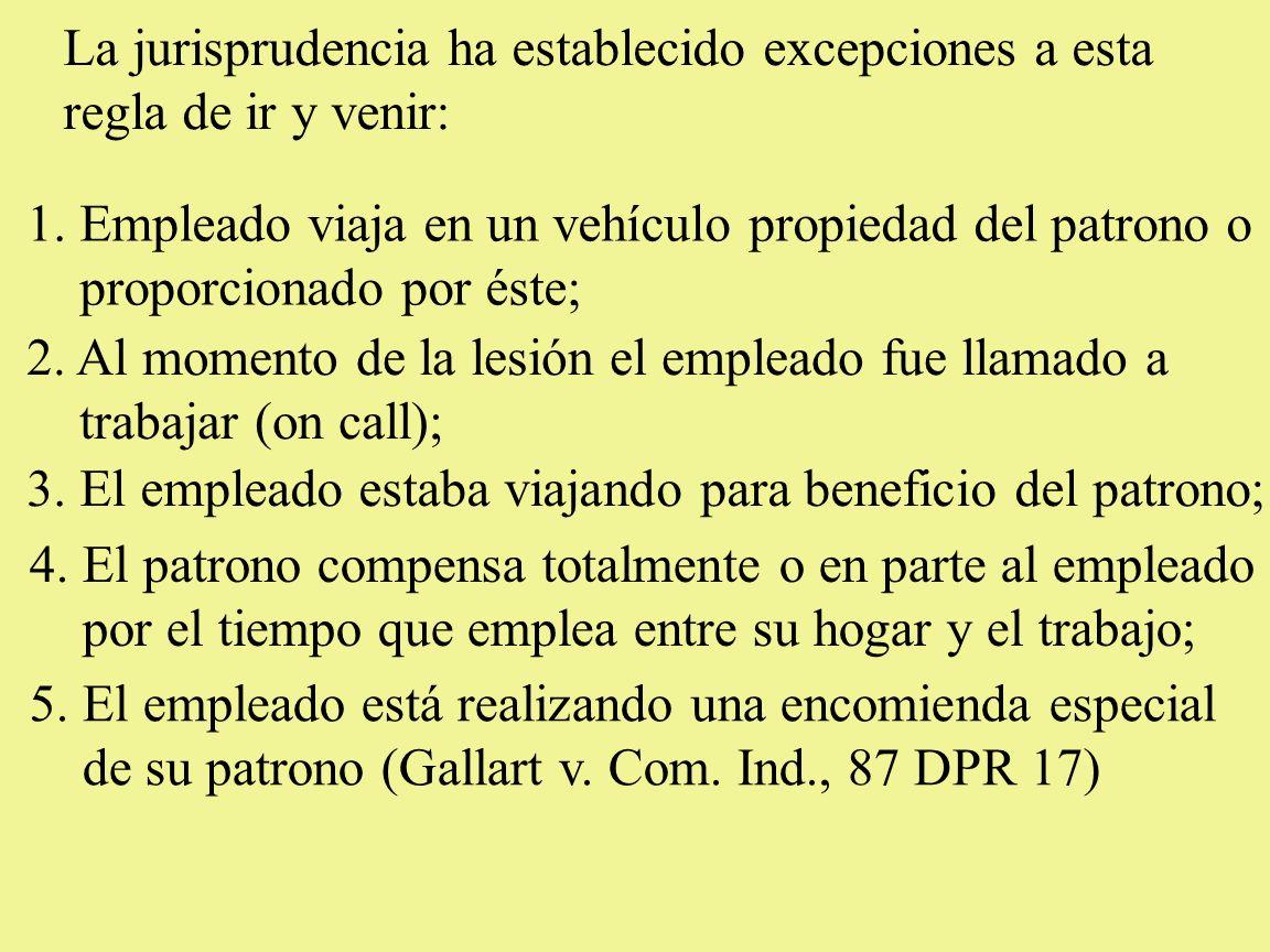 La jurisprudencia ha establecido excepciones a esta regla de ir y venir: 1. Empleado viaja en un vehículo propiedad del patrono o proporcionado por és