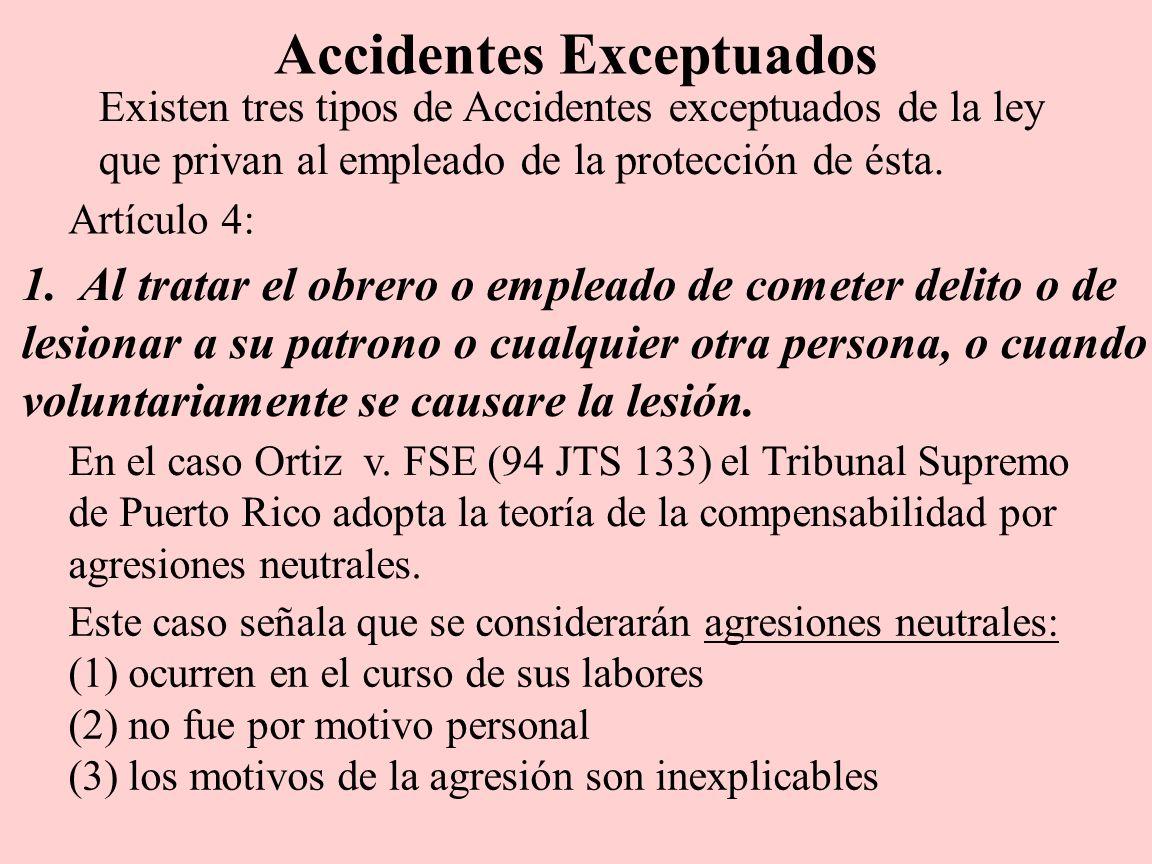 Existen tres tipos de Accidentes exceptuados de la ley que privan al empleado de la protección de ésta. 1. Al tratar el obrero o empleado de cometer d