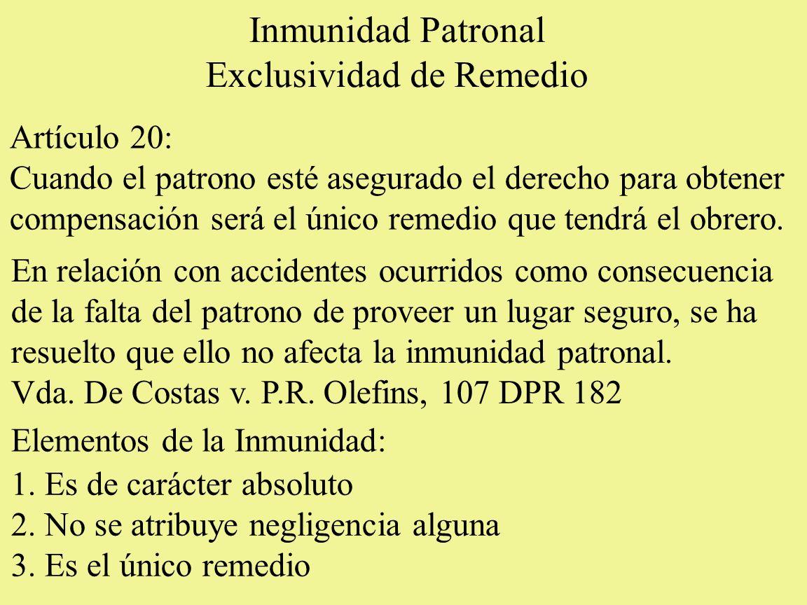 Inmunidad Patronal Exclusividad de Remedio Artículo 20: Cuando el patrono esté asegurado el derecho para obtener compensación será el único remedio qu