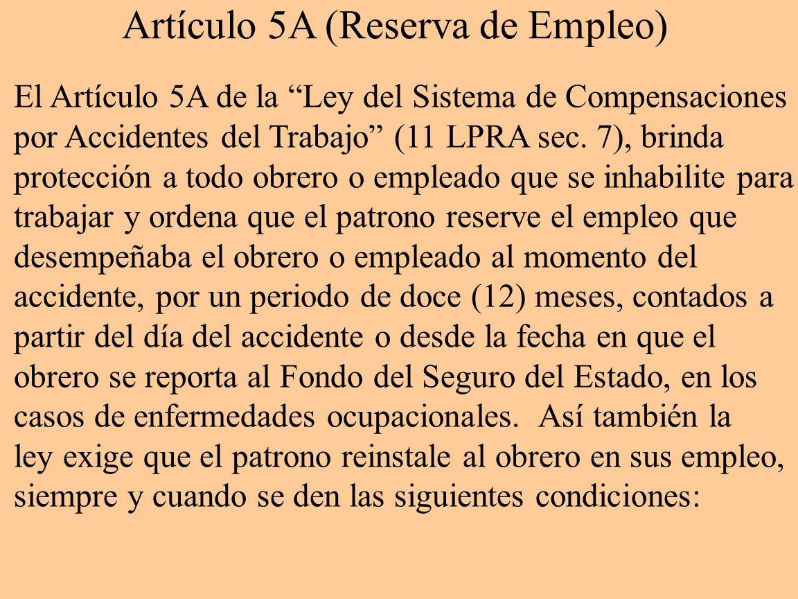 Artículo 5A (Reserva de Empleo) El Artículo 5A de la Ley del Sistema de Compensaciones por Accidentes del Trabajo (11 LPRA sec. 7), brinda protección